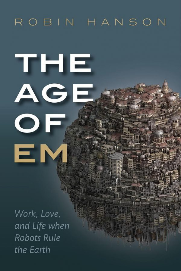 Dr.+Hanson%27s+book+%22The+Age+of+Em%22+discusses+the+world+of+brain+emulations+that+may+be+possible+in+the+future.